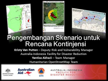 Pengembangan Skenario untuk Rencana Kontinjensi Kristy Van Putten – Deputy Risk and Vulnerability Manager Australia-Indonesia Facility for Disaster Reduction.