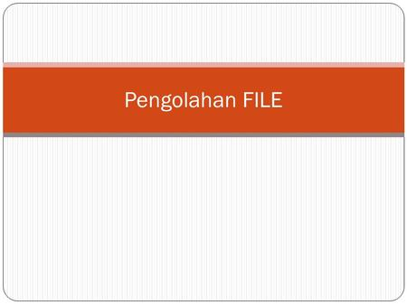 Pengolahan FILE. JENIS FILE  Sequence  Random  Biner  FileSystem.