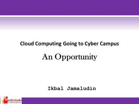 Cloud Computing Going to Cyber Campus An Opportunity Ikbal Jamaludin.