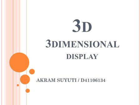 3 D 3 DIMENSIONAL DISPLAY AKRAM SUYUTI / D41106134.