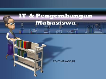IT & Pengembangan Mahasiswa FD-IT MAKASSAR. The world is Flat.