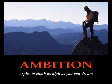 Aspire to climb as high as you can dream. Some People Dream Of Success… While Other Wake Up And Work Hard At It.