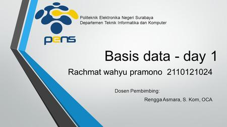 Basis data - day 1 Rachmat wahyu pramono Dosen Pembimbing: