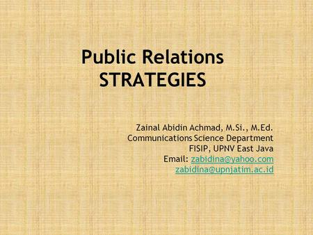 Public Relations STRATEGIES Zainal Abidin Achmad, M.Si., M.Ed. Communications Science Department FISIP, UPNV East Java