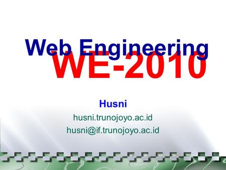 WE-2010 Web Engineering Husni husni.trunojoyo.ac.id