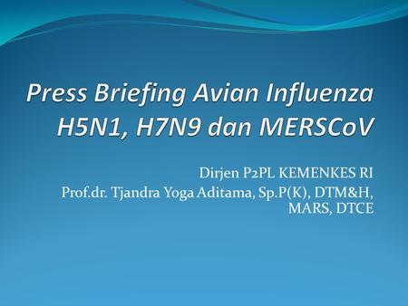 Press Briefing Avian Influenza H5N1, H7N9 dan MERSCoV