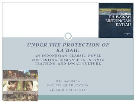 UNDER THE PROTECTION OF KA'BAH: AN INDONESIAN CLASSIC NOVEL CONTESTING ROMANCE IN ISLAMIC TEACHING AND LOCAL CULTURE ISTI GANDANA FACULTY OF EDUCATION.