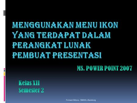 MS. POWER POINT 2007 Kelas XII Semester 2