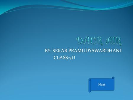 BY: SEKAR PRAMUDYAWARDHANI CLASS:5D Next. Skema Daur Air Next.