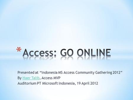"Presented at ""Indonesia MS Access Community Gathering 2012"" By Haer Talib, Access MVPHaer Talib Auditorium PT Microsoft Indonesia, 19 April 2012."