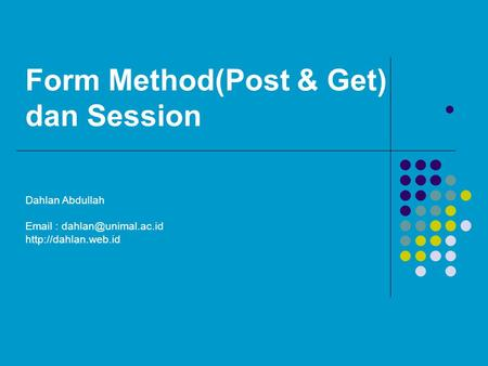 Form Method(Post & Get) dan Session  Dahlan Abdullah