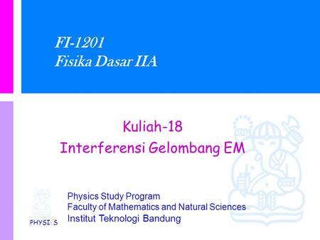 Physics Study Program Faculty of Mathematics and Natural Sciences Institut Teknologi Bandung FI-1201 Fisika Dasar IIA Kuliah-18 Interferensi Gelombang.