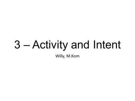 3 – Activity and Intent Willy, M.Kom.