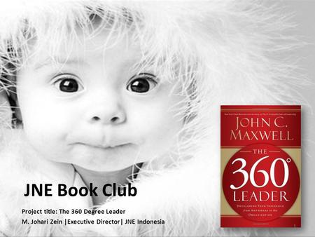 JNE Book Club Project title: The 360 Degree Leader M. Johari Zein |Executive Director| JNE Indonesia 1.
