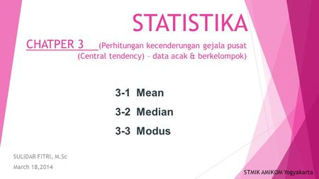 STATISTIKA CHATPER 3 (Perhitungan kecenderungan gejala pusat (Central tendency) – data acak & berkelompok) SULIDAR FITRI, M.Sc March 18,2014 3-1 Mean 3-2.