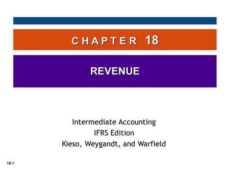 18-1 C H A P T E R 18 REVENUE Intermediate Accounting IFRS Edition Kieso, Weygandt, and Warfield.