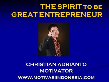 THE SPIRIT to be GREAT ENTREPRENEUR CHRISTIAN ADRIANTO MOTIVATORwww.motivasiindonesia.com.