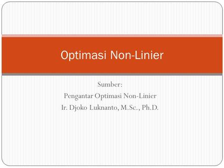 Sumber: Pengantar Optimasi Non-Linier Ir. Djoko Luknanto, M.Sc., Ph.D. Optimasi Non-Linier.