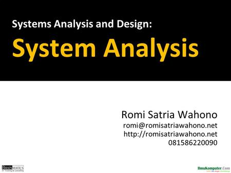 Systems Analysis and Design: System Analysis Romi Satria Wahono  081586220090.