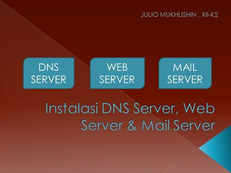 DNS SERVER WEB SERVER MAIL SERVER JULIO MUKHLISHIN, XII-K2.