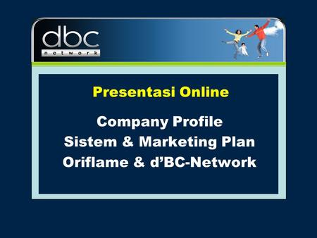 Presentasi Online Company Profile Sistem & Marketing Plan Oriflame & d'BC-Network.