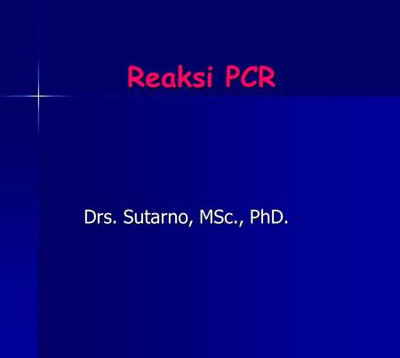 Reaksi PCR Drs. Sutarno, MSc., PhD.. STRUKTUR DNA.
