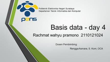 Basis data - day 4 Rachmat wahyu pramono Dosen Pembimbing: