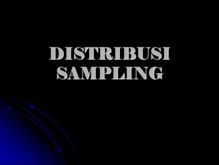 DISTRIBUSI SAMPLING.