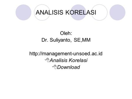 ANALISIS KORELASI Oleh: Dr. Suliyanto, SE,MM   Analisis Korelasi  Download.
