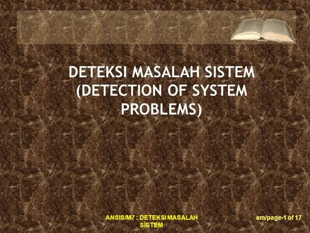ANSIS/M7 : DETEKSI MASALAH SISTEM am/page-1 of 17 DETEKSI MASALAH SISTEM (DETECTION OF SYSTEM PROBLEMS)