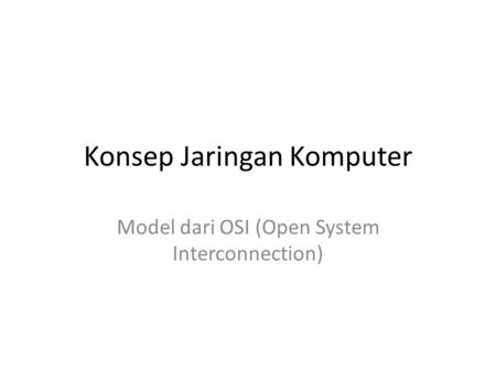 Konsep Jaringan Komputer Model dari OSI (Open System Interconnection)