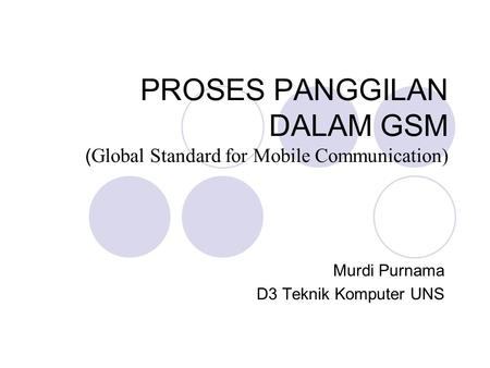 PROSES PANGGILAN DALAM GSM (Global Standard for Mobile Communication)
