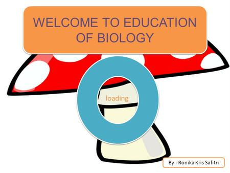 WELCOME TO EDUCATION OF BIOLOGY