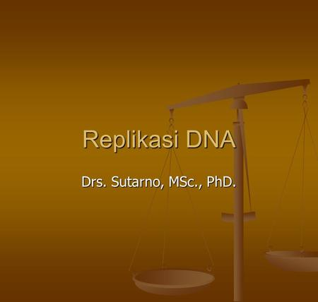 Replikasi DNA Drs. Sutarno, MSc., PhD..