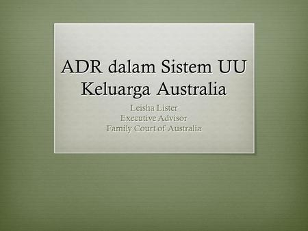 ADR dalam Sistem UU Keluarga Australia Leisha Lister Executive Advisor Family Court of Australia.