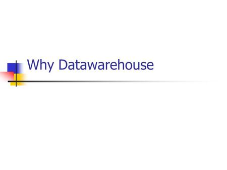 Why Datawarehouse.