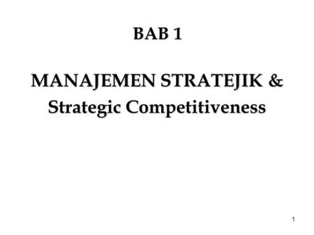 1 BAB 1 MANAJEMEN STRATEJIK & Strategic Competitiveness.