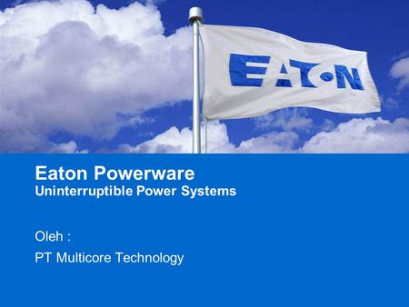 © 2008 Eaton Corporation. All rights reserved. Oleh : PT Multicore Technology Eaton Powerware Uninterruptible Power Systems.