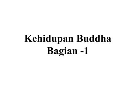 Kehidupan Buddha Bagian -1. Kehidupan Buddha • Birth • Early years • Renunciation • After Enlightenment.