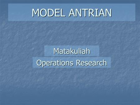 MODEL ANTRIAN Matakuliah Operations Research.