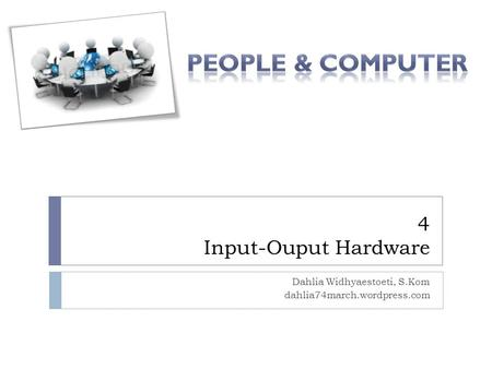 4 Input-Ouput Hardware Dahlia Widhyaestoeti, S.Kom dahlia74march.wordpress.com.