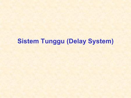 Sistem Tunggu (Delay System) Tutun Juhana – ET3042 ITB 2 Problems Involving Delay System Analysis.
