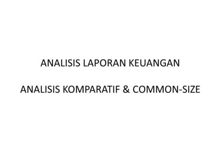 ANALISIS LAPORAN KEUANGAN ANALISIS KOMPARATIF & COMMON-SIZE
