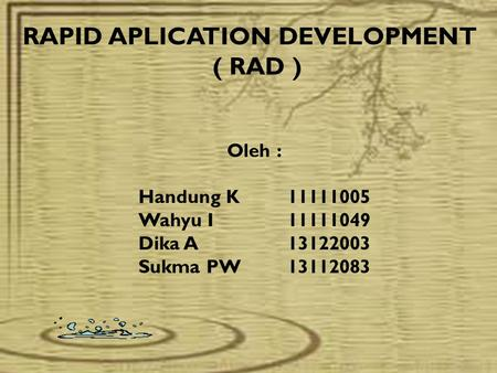 RAPID APLICATION DEVELOPMENT ( RAD ) Oleh : Handung K11111005 Wahyu I11111049 Dika A13122003 Sukma PW13112083.