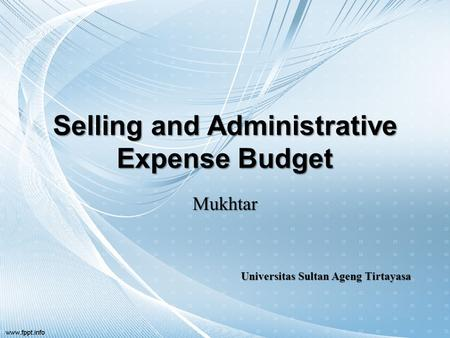 Selling and Administrative Expense Budget Mukhtar Universitas Sultan Ageng Tirtayasa.