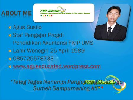 Agus Susilo  Staf Pengajar Progdi Pendidikan Akuntansi FKIP UMS  Lahir Wonogiri 25 April 1989  085725578733  www.aguseducated.wordpress.com www.aguseducated.wordpress.com.