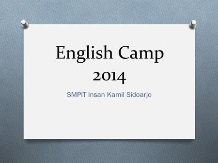 English Camp 2014 SMPIT Insan Kamil Sidoarjo. Course.