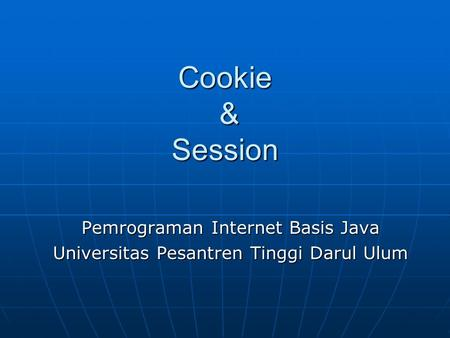 Cookie & Session Pemrograman Internet Basis Java Universitas Pesantren Tinggi Darul Ulum.