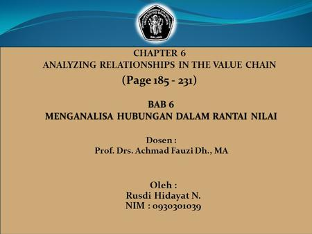 CHAPTER 6 ANALYZING RELATIONSHIPS IN THE VALUE CHAIN (Page 185 - 231) Dosen : Prof. Drs. Achmad Fauzi Dh., MA Oleh : Rusdi Hidayat N. NIM : 0930301039.