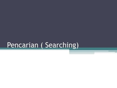 Pencarian ( Searching)